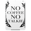 NO COFFEE NO TALKIE Tablet (vertical)