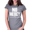 No Mercy Womens Fitted T-Shirt