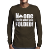 No One Cares What You Folded Mens Long Sleeve T-Shirt
