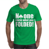 No One Cares What You Folded Mens T-Shirt