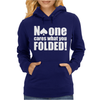 No One Cares What You Folded Womens Hoodie