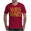 No Reus No Party Mens T-Shirt