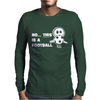 No This Is A Football Mens Long Sleeve T-Shirt