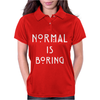 Normal Is Boring Womens Polo