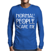 Normal People Scare Me. Mens Long Sleeve T-Shirt