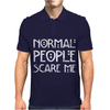 Normal People Scare Me. Mens Polo