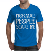 Normal People Scare Me. Mens T-Shirt