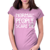 Normal People Scare Me. Womens Fitted T-Shirt