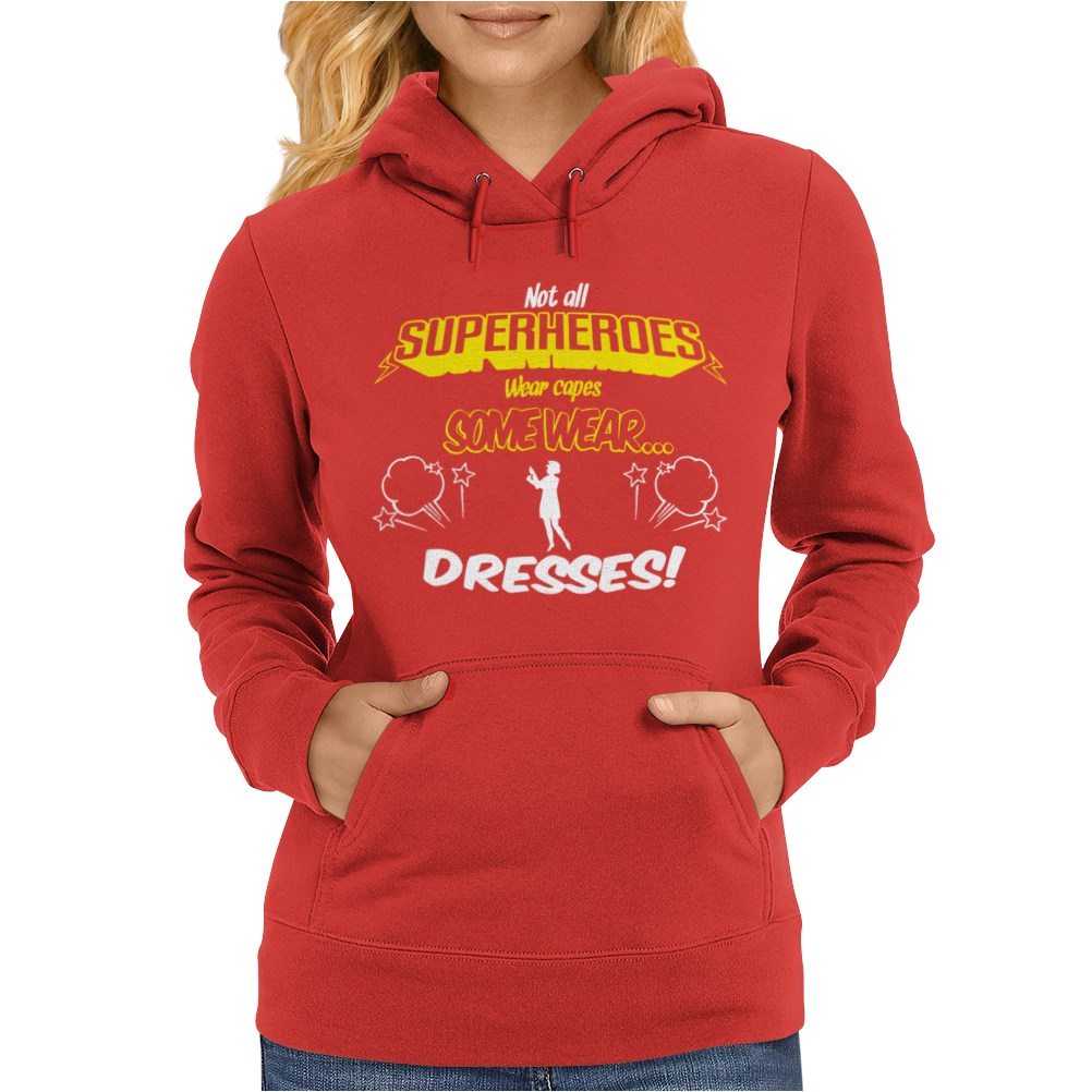 Not All Superheroes ... Dresses Womens Hoodie