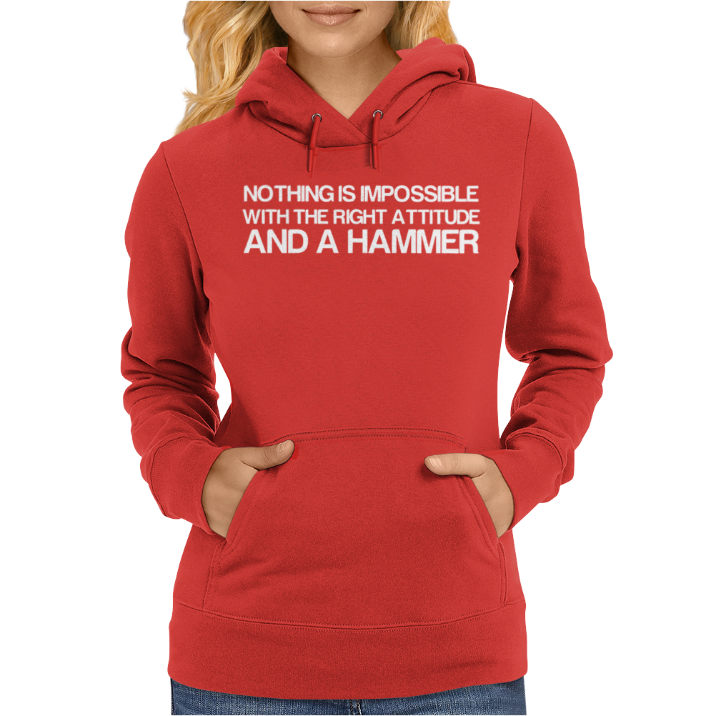 Nothing Is Impossible With A Hammer Womens Hoodie