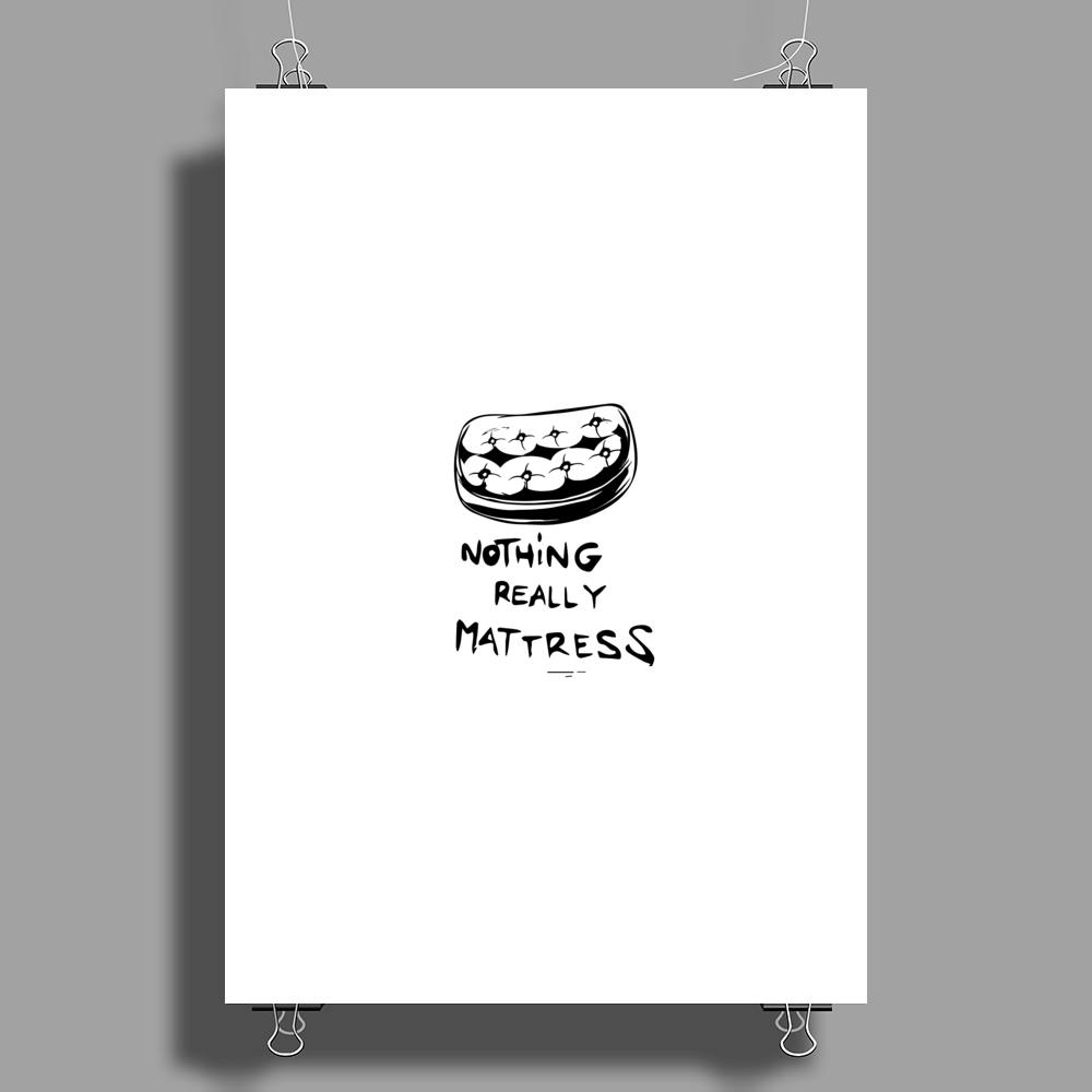 Nothing really mattress Poster Print (Portrait)