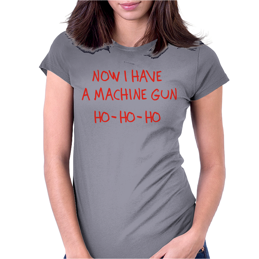 Now I have a machine gun Womens Fitted T-Shirt