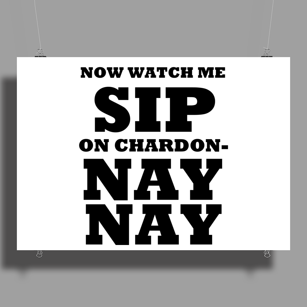NOW WATCH ME SIP ON CHARDO NAY NAY Poster Print (Landscape)