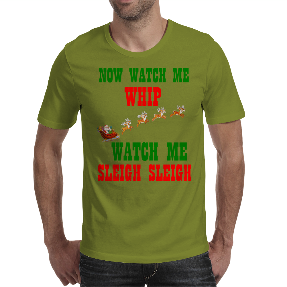 NOW WATCH ME WHIP WATCH ME SLEIGH SLEIGH Mens T-Shirt
