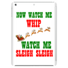 NOW WATCH ME WHIP WATCH ME SLEIGH SLEIGH Tablet
