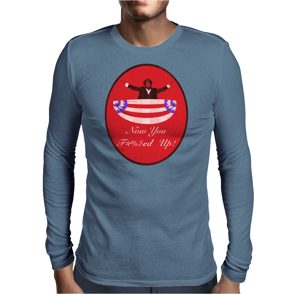 Now you F'ed Up Mens Long Sleeve T-Shirt