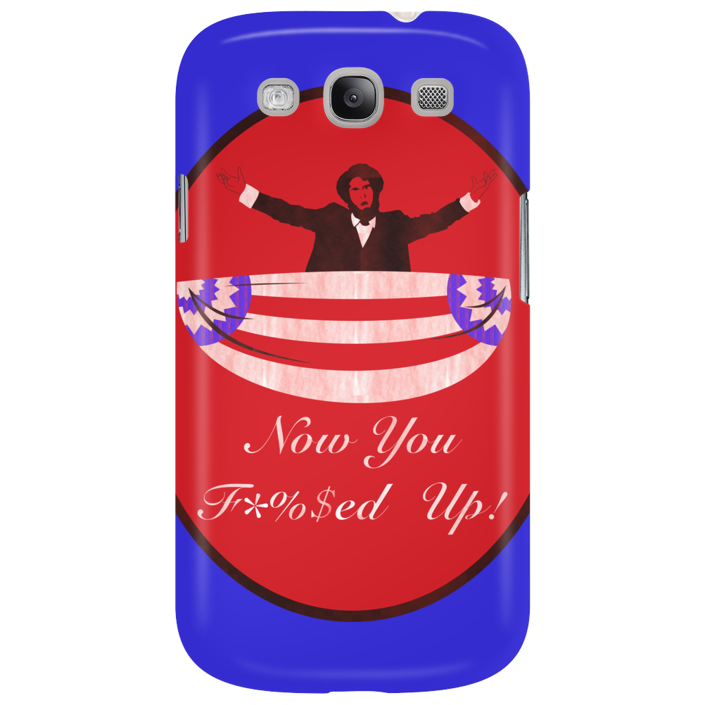 Now you F'ed Up Phone Case