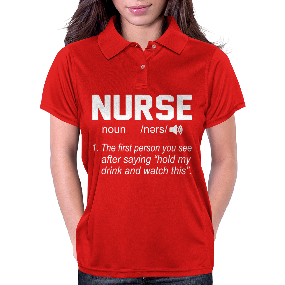Nurse The first person you see after saying hold my drink and watch this Womens Polo