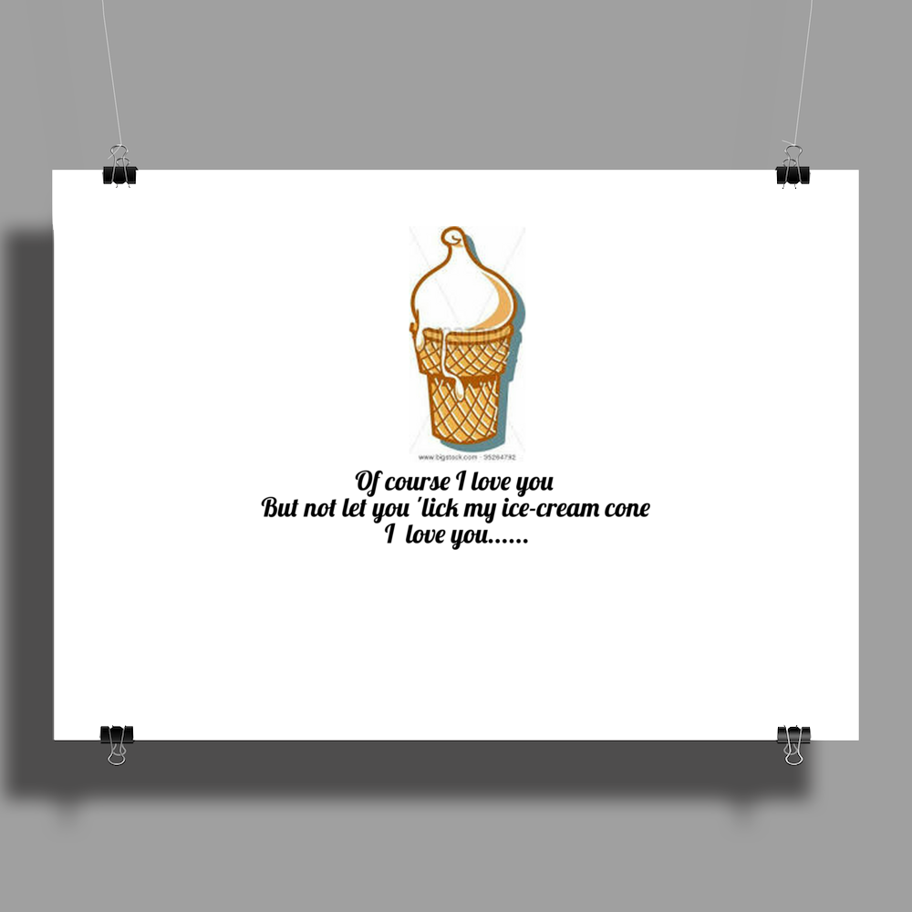 Of course I Love but not let you lick my ice-cream cone I love you Poster Print (Landscape)