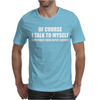 Of Course I Talk to Myself Sometimes Mens T-Shirt