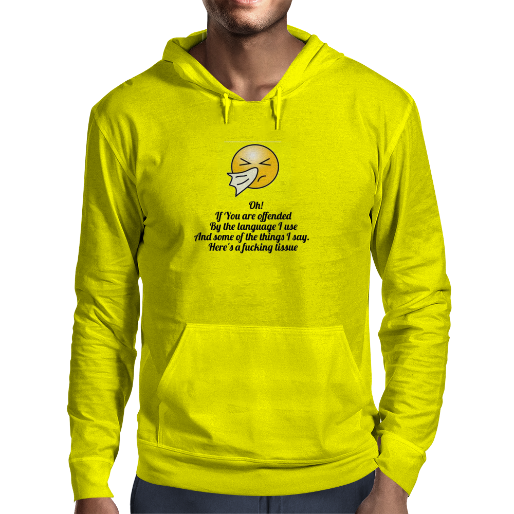 Oh! If you are offended by the language I use and some of the things I say.Here's a fucking tissue Mens Hoodie