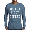 Ok But First Coffee Mens Long Sleeve T-Shirt