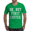 Ok But First Coffee Mens T-Shirt