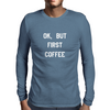 OK,BUT FIRST COFFEE WHITE Mens Long Sleeve T-Shirt