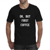 OK,BUT FIRST COFFEE WHITE Mens T-Shirt