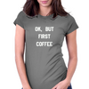 OK,BUT FIRST COFFEE WHITE Womens Fitted T-Shirt