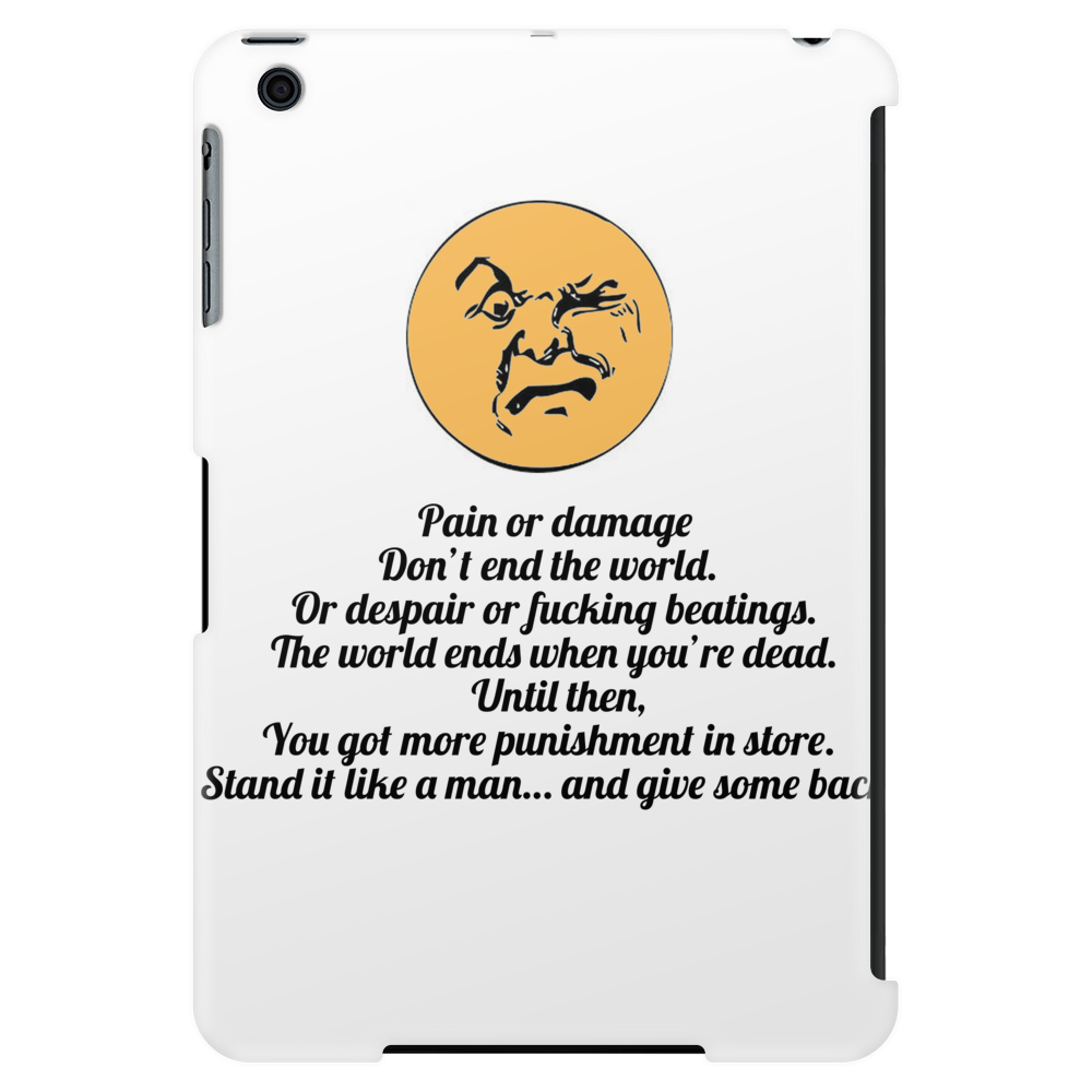 Pain or damage don't end the world. Or despair or fucking beatings. The world ends when you're dead. Tablet (vertical)