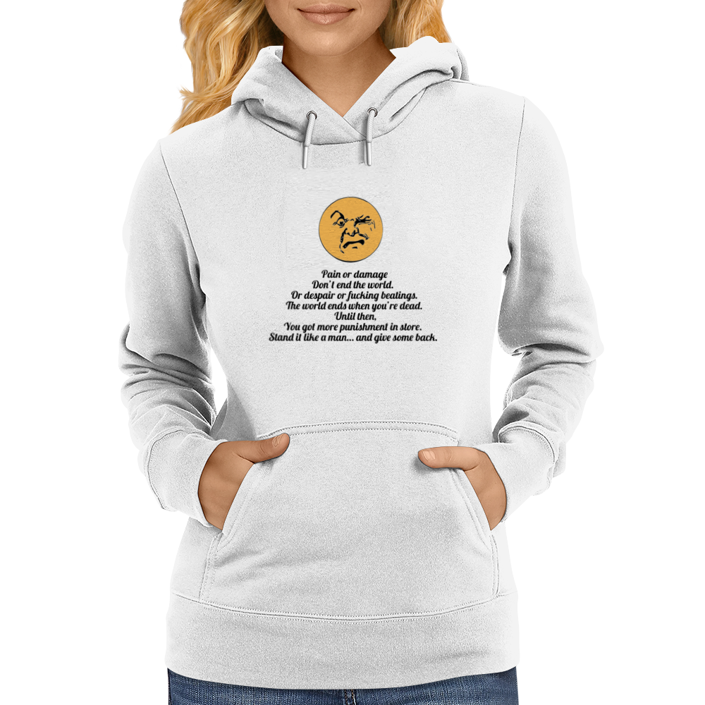 Pain or damage don't end the world. Or despair or fucking beatings. The world ends when you're dead. Womens Hoodie
