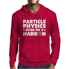 Particle Physics Gives Me A Hadron Mens Hoodie