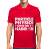 Particle Physics Gives Me A Hadron Mens Polo