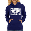 Particle Physics Gives Me A Hadron Womens Hoodie