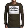 Pay These Some Attention Mens Long Sleeve T-Shirt