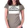 Pay These Some Attention Womens Fitted T-Shirt
