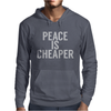 Peace is cheaper Awesome Mens Hoodie