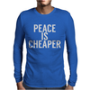 Peace is cheaper Awesome Mens Long Sleeve T-Shirt