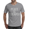 Peace is cheaper Awesome Mens T-Shirt