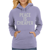 Peace is cheaper Awesome Womens Hoodie