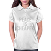 Peace is cheaper Awesome Womens Polo