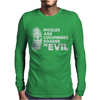 Pickles Are Cucumbers Soaked In Evil Mens Long Sleeve T-Shirt