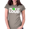 Play it Loud Womens Fitted T-Shirt