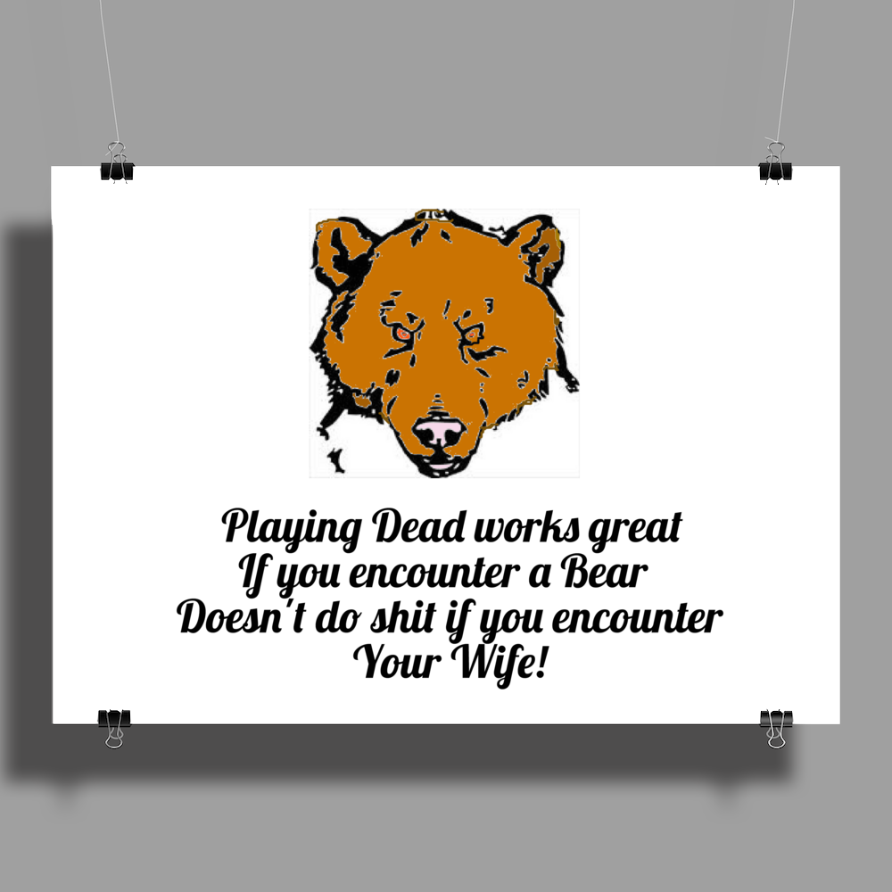Playing Dead works great if you encounter a Bear .......Doesn't do shit if you encounter your Wife! Poster Print (Landscape)
