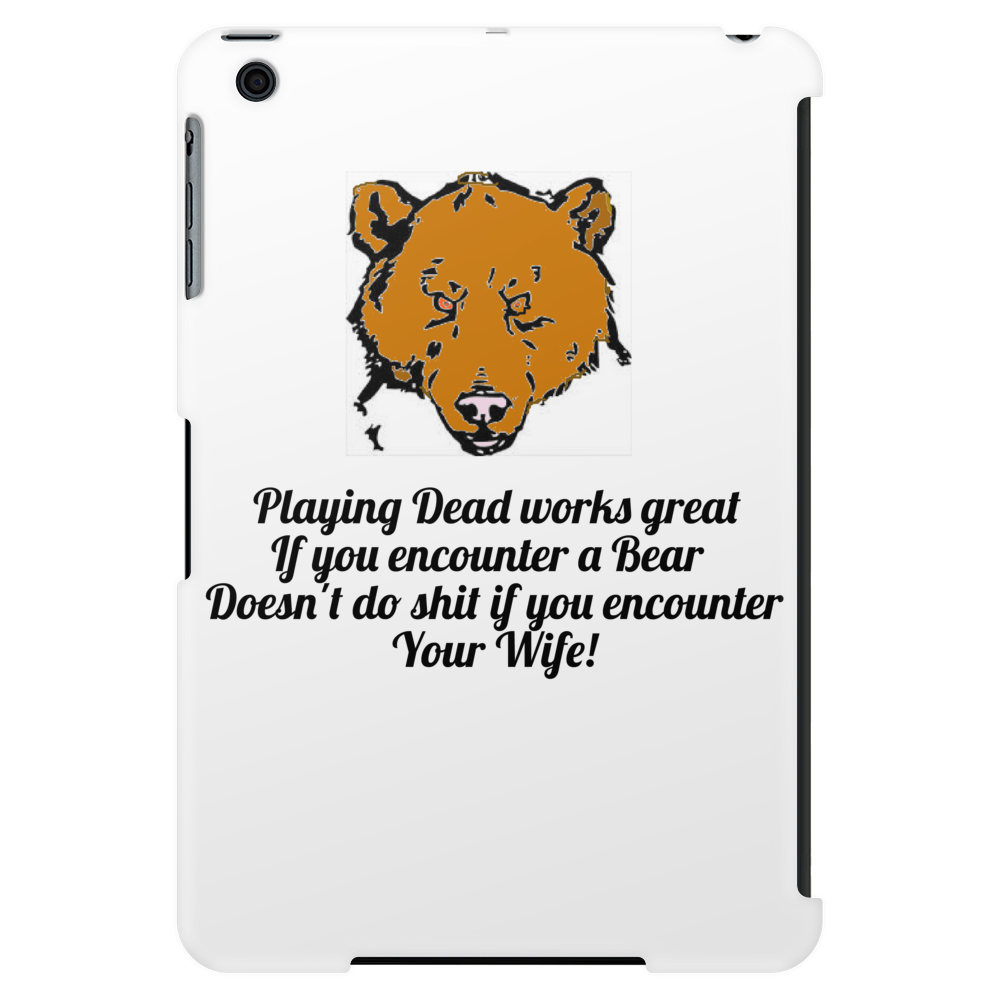 Playing Dead works great if you encounter a Bear .......Doesn't do shit if you encounter your Wife! Tablet (vertical)