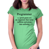 Programmer an Organism that turns caffeine and pizza into software Womens Fitted T-Shirt