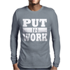Put In Work Mens Long Sleeve T-Shirt