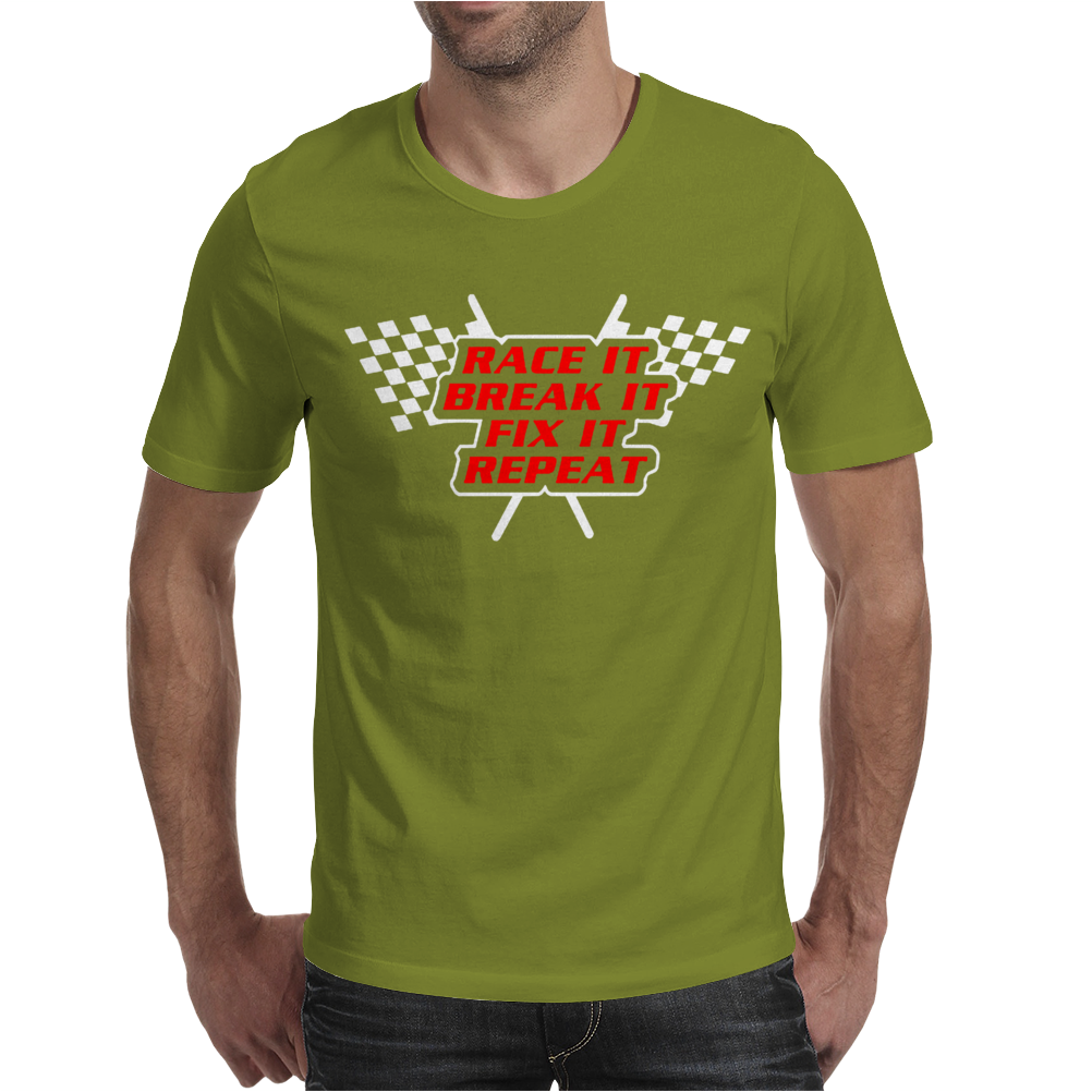 Race It, Break It, Fix It, Repeat Mens T-Shirt