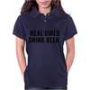 Real girls drink beer Womens Polo
